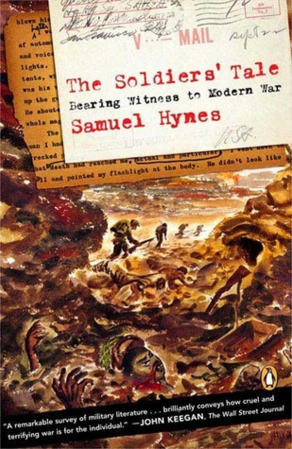 The Soldiers' Tale: Bearing Witness to Modern War  - Samuel Hynes