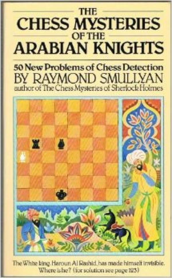 The chess mysteries of the Arabian Knights / Raymond Smullyan