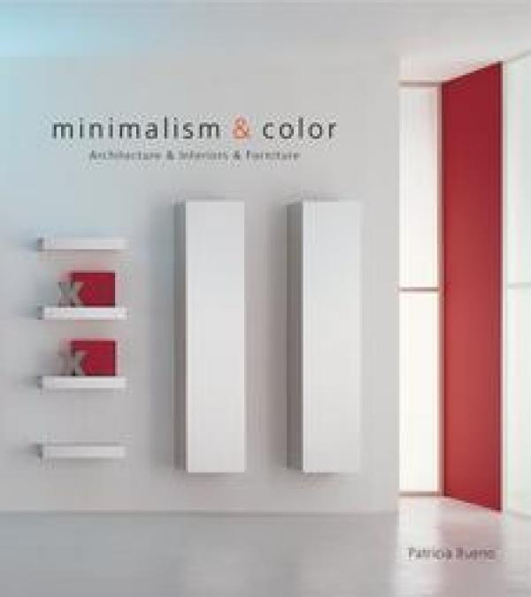 Minimalism & Color - Architecture & Interiors & Furniture - (Editor)  Patricia Bueno