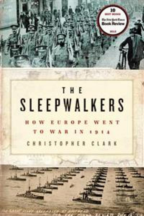 The Sleepwalkers -  How Europe Went to War in 1914 - Christopher Clark