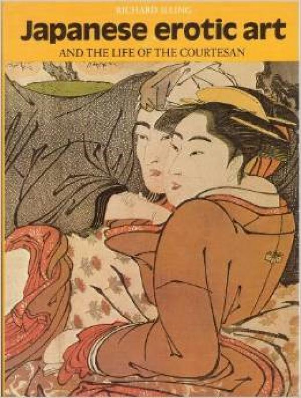 jAPANESE EROTIC ART - AND THE LIFE OF THE COURTESAN - Richard Illing