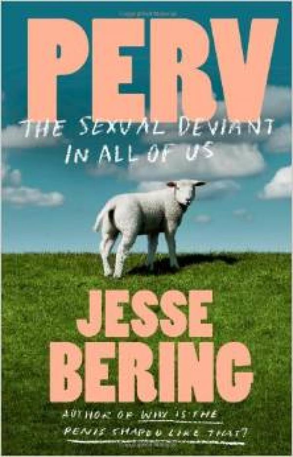 Perv: The Sexual Deviant in All of Us - Jesse Bering