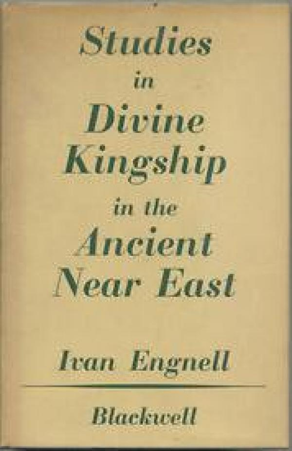 AN ENGNELL STUDIES IN DIVINE KINGSHIP IN THE ANCIENT NEAR EAST  / Ivan  Engnell