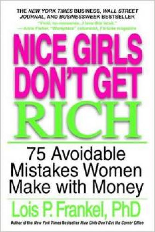 Nice girls don't get rich - 75 avoidable mistakes women make with money / Lois. P Frankel