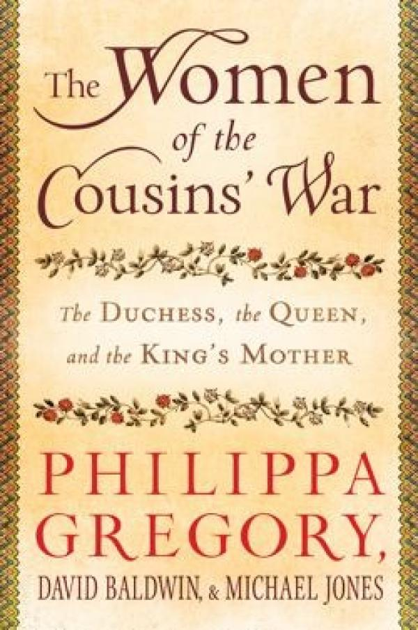 The Women of the Cousins' War - The Duchess, the Queen, and the King's Mother  - Philippa Gregory