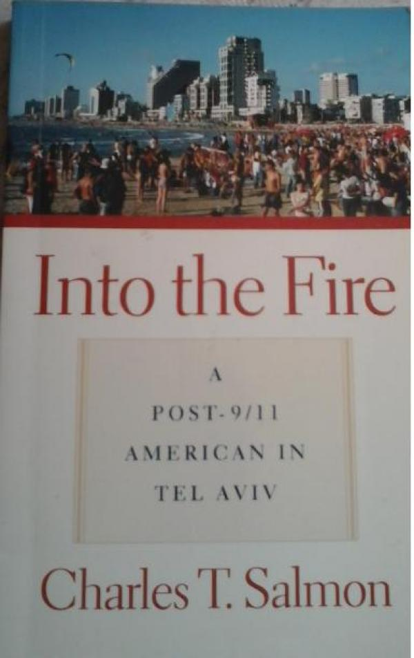 Into the Fire - a Post 9/11 American in Tel Aviv / Charles Salmon