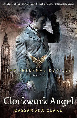 Clockwork Angel  - The Infernal Devices #1 - Cassandra Clare