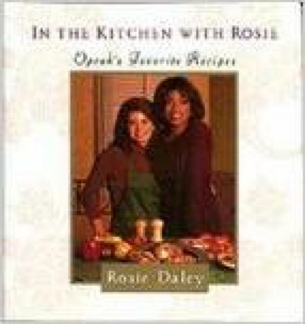 In the Kitchen with Rosie - Oprah's Favorite Recipes - Rosie Daley