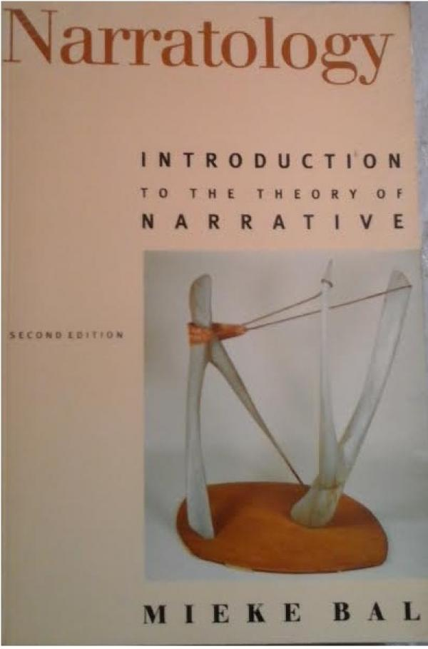 Narratology: Introduction to the Theory of Narrative / Mieke Bal