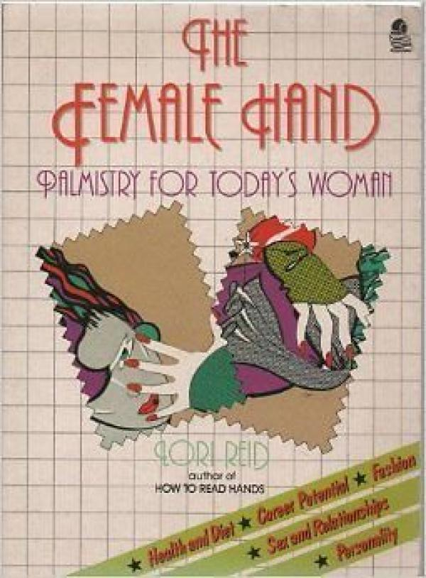 The Female Hand - Palmistry for Today's Woman - Lori  Reid