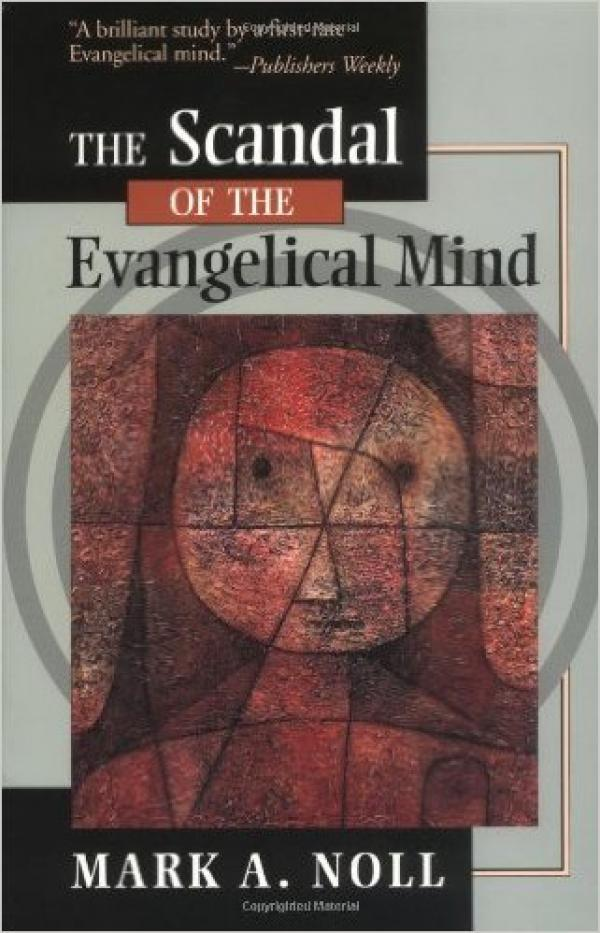 The Scandal of the Evangelical Mind / Mark A. Noll