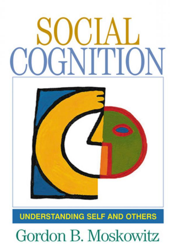 Social Cognition: Understanding Self and Others  - (Texts in Social Psychology)  / Gordon B. Moskowitz