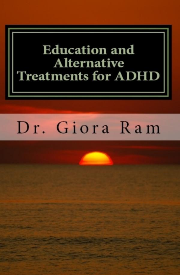"Education and Alternative Treatments for ADHD - ד""ר גיורא רם"