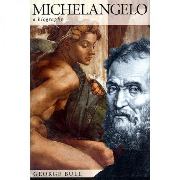 Michelangelo: A Biography - George Bull