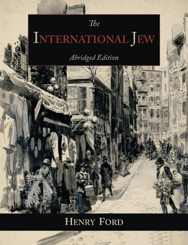 The International Jew: The World's Foremost Problem - Abridged Edition - Henry Ford