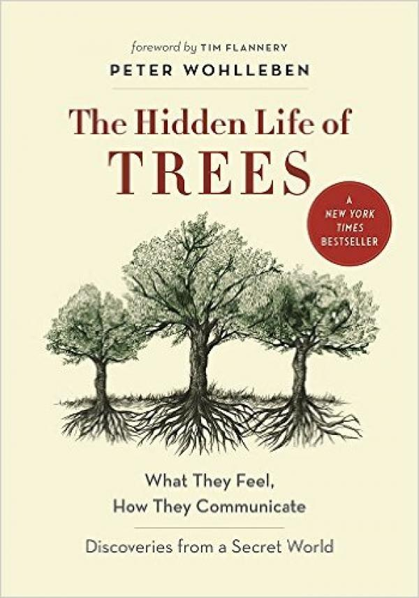 The Hidden Life of Trees - What They Feel, How They Communicate - Peter Wohlleben