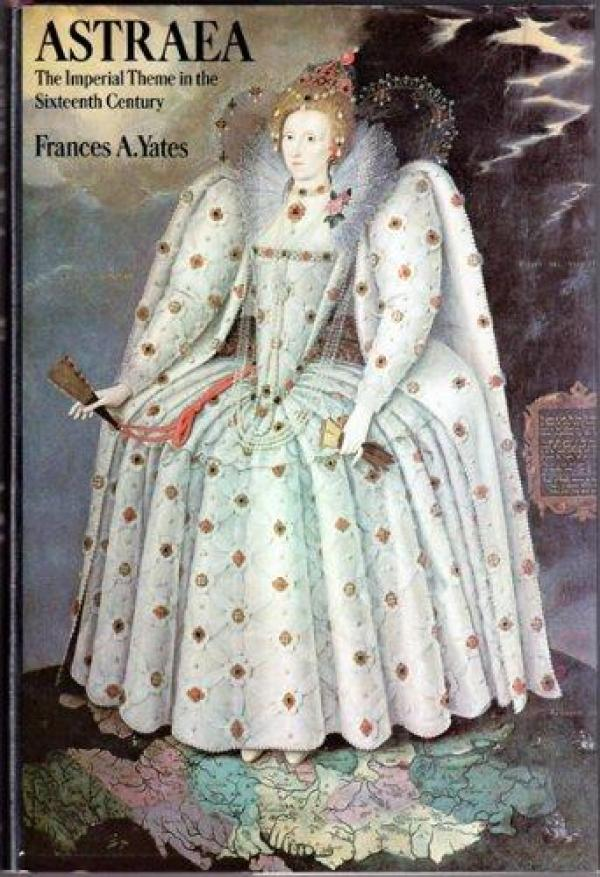 Astraea - The Imperial Theme in the Sixteenth Century - Frances A Yates