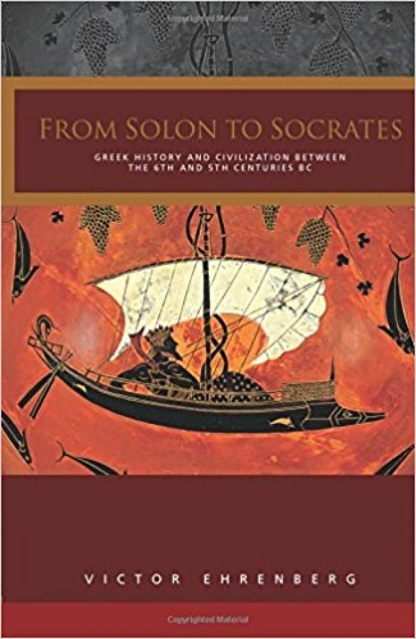 From Solon to Socrates - Greek History and Civilization During the 6th and 5th Centuries BC - victor Ehrenberg