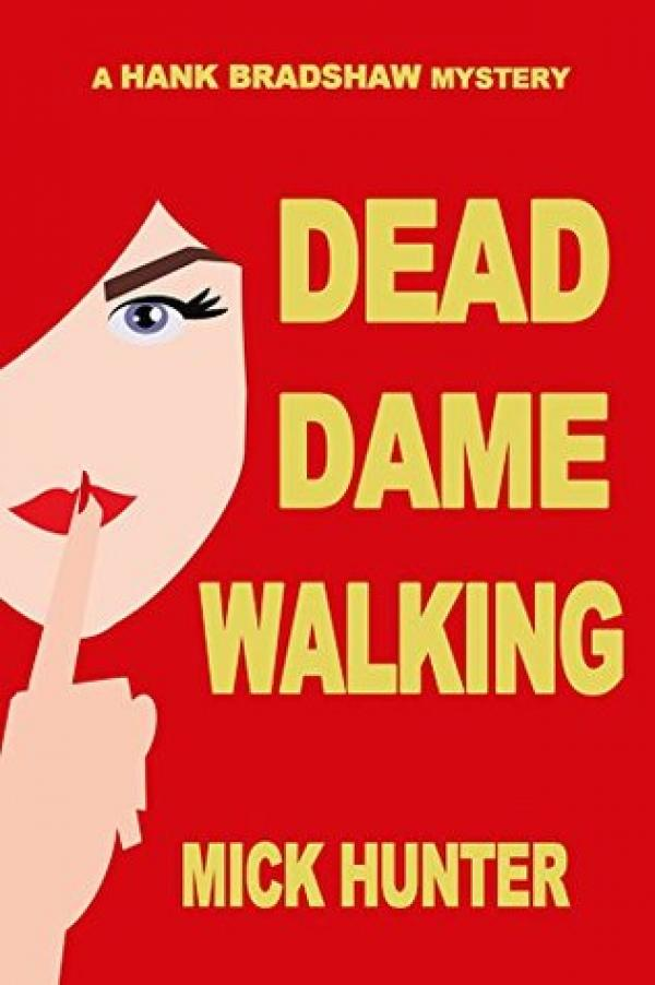 Dead Dame Walking: A Hank Bradshaw Mystery - Mick Hunter