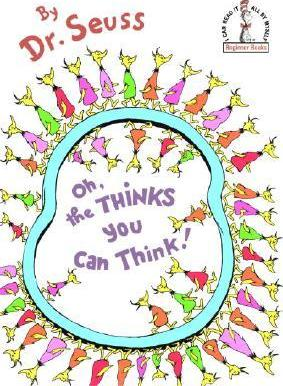 Oh, the Thinks You Can Think! - Dr Seuss