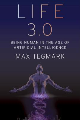 Life 3.0 - Being Human in the Age of Artificial Intelligence  - Max Tegmark