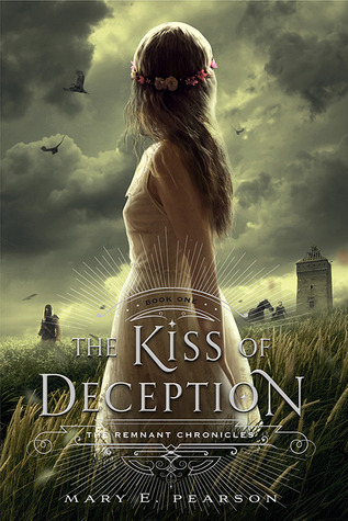 The Kiss Of Deception - The Remnant Chroniceles #1 - Mary E. Pearson