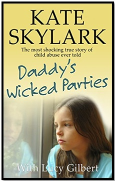 Daddy's Wicked Parties - The Most Shocking True Story of Child Abuse Ever Told - Kate Skylark