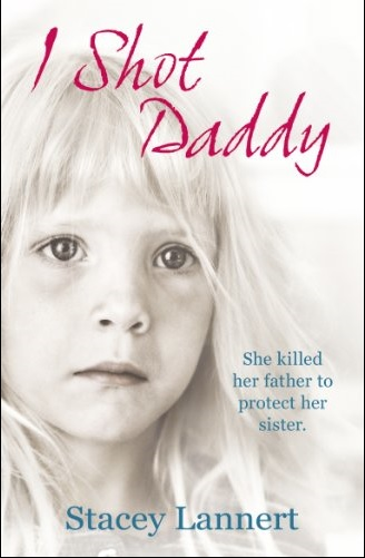 I Shot Daddy - She killed her father to protect her sister - Stacey Lannert