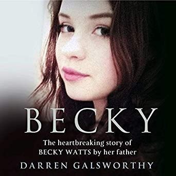 Becky - The Heartbreaking Story of Becky Watts by Her Father Darren Galsworthy - Darren Galsworthy