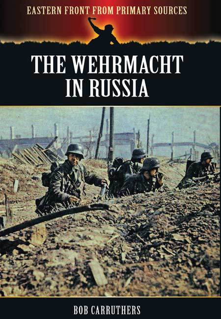 The Wehrmacht In Russia - Bob Carruthers
