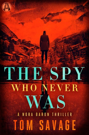 The Spy Who Never Was - A Nora Baron Thriller - Tom Savage