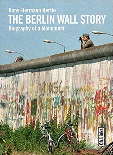 The Berlin Wall Story  -  Biography of a Monument - Hans-Hermann Hertle