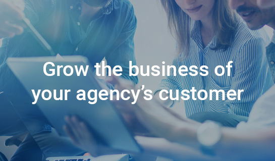 Grow the business of your agency customers