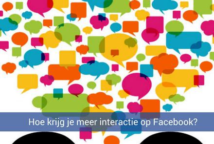 Hoe krijg je meer interactie op je Facebook pagina?