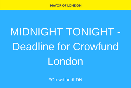 MIDNIGHT TONIGHT - Deadline to submit your project for Crowdfund London