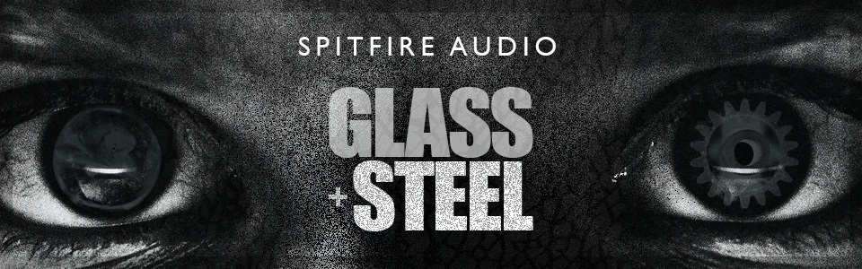 Spitfire Audio presents Glass and Steel