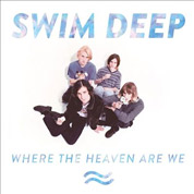 Where The Heaven Are We - Swim Deep