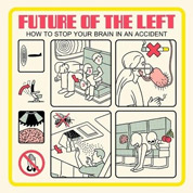 How To Stop Your Brain In An Accident - Future Of The Left