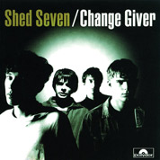 Change Giver - Shed Seven