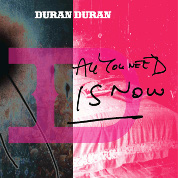 All You Need Is Now - Duran Duran