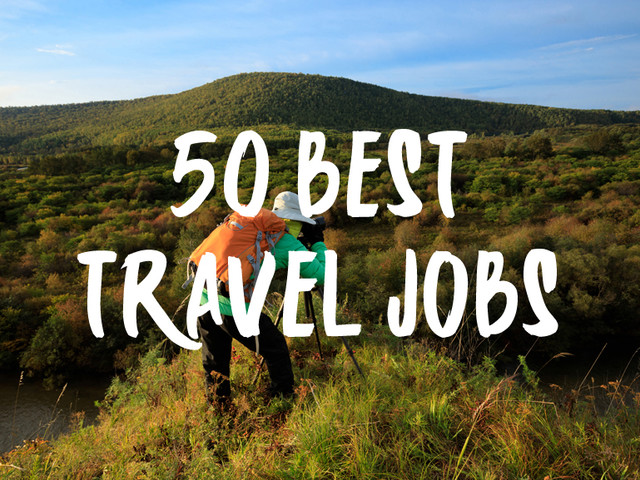 The Top 50 Best Travel Jobs – How To Make Money While Traveling