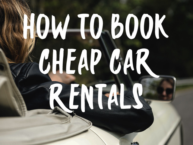 How to Book Cheap Car Rentals – Cheap Car Hire Guide