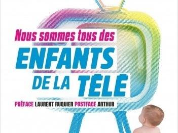 Nous sommes tous des enfants de la télé, par Thierry Moreau.