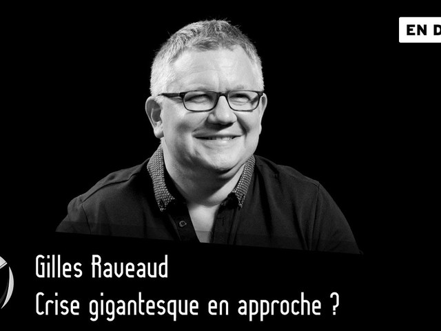 Crise gigantesque en approche ? Gilles Raveaud – par Thinkerview