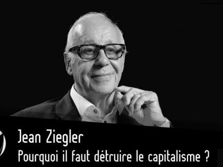 Jean Ziegler : Pourquoi il faut détruire le capitalisme ? Par Thinkerview