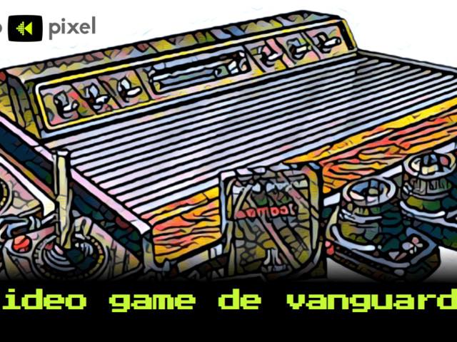 Pouco Pixel 89 – Video game de vanguarda