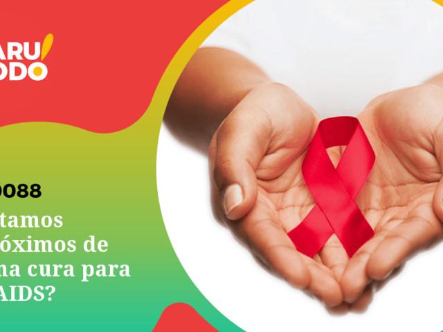 Naruhodo #88 – Estamos próximos de uma cura para a AIDS?