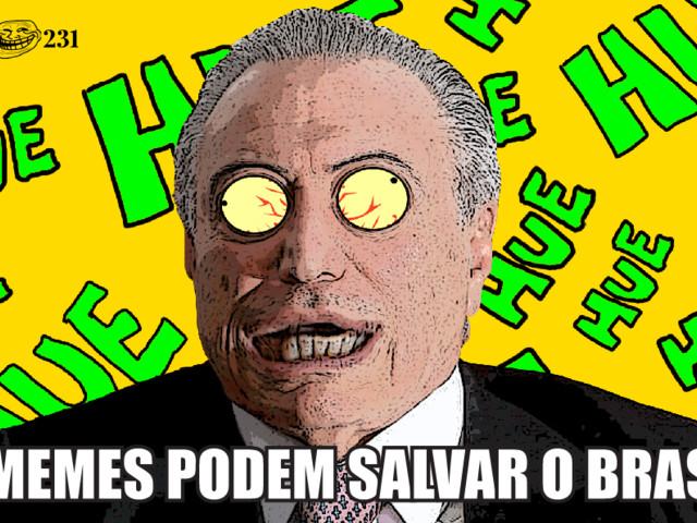 Braincast 231 – Os memes podem salvar o Brasil?