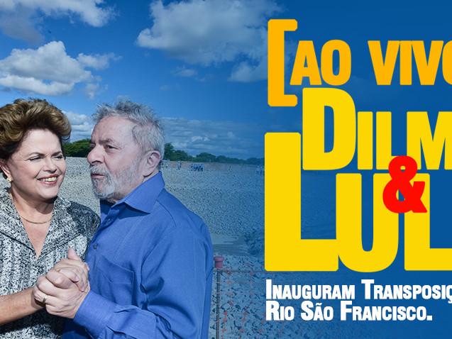 AO VIVO: Lula e Dilma inauguram transposição do Rio São Francisco