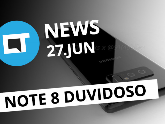 Design duvidoso Galaxy Note 8; Novo WannaCry na Europa; YouTube Uptime [CT News]